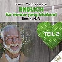 Endlich für immer jung bleiben! Teil 2 (Seminar Life) Hörbuch