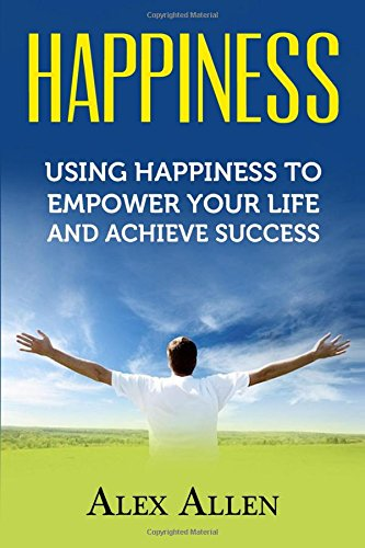 Happiness: Using Happiness to Empower Your Life and Achieve Success (Happiness, Growth Mindset, Positive Thinking, Positivity, Self Improvement, Empowerment) (Happiness And Positivity compare prices)
