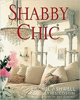Shabby Chic: Rachel Ashwell: 9780062007315: Amazon.com: Books