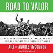 Road to Valor: A True Story of World War II Italy, the Nazis, and the Cyclist Who Inspired a Nation | [Aili McConnon, Andres McConnon]