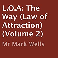 L.O.A: The Way: Law of Attraction, Volume 2 (       UNABRIDGED) by Mr Mark Wells Narrated by Craig R. Nickerson