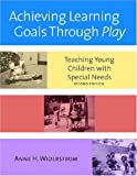 Achieving learning goals through play :  teaching young children with special needs /