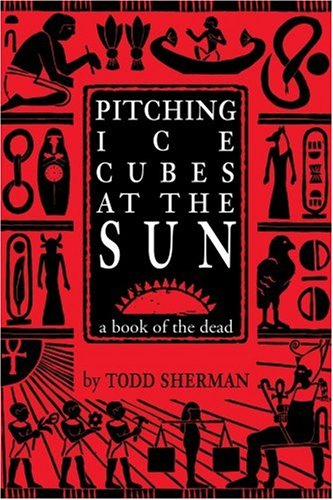 Pitching Ice Cubes at the Sun: A Book of the Dead