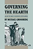 Governing the Hearth: Law and the Family in Nineteenth-Century America (Studies in Legal History)