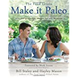 Make it Paleo: Over 200 Grain Free Recipes For Any Occasion ~ Bill Staley