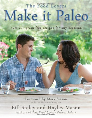 Make it Paleo: Over 200 Grain Free Recipes For Any Occasion by Bill Staley, Hayley Mason