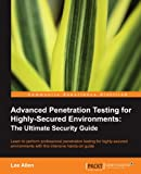 Private: Advanced Penetration Testing for Highly-Secured Environments: The Ultimate Security Guide