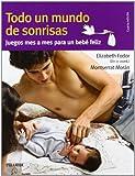 Todo un mundo de sonrisas: Juegos mes a mes para un beb� feliz (Gu�as Para Padres Y Madres)