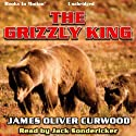 The Grizzly King Audiobook by James Oliver Curwood Narrated by Jack Sondericker