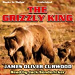 The Grizzly King | James Oliver Curwood