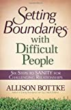 img - for Setting Boundaries with Difficult People: Six Steps to SANITY for Challenging Relationships book / textbook / text book