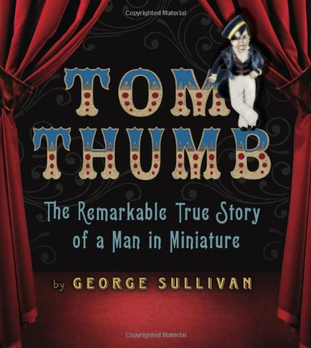Image for Tom Thumb: The Remarkable True Story of a Man in Miniature