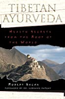 Tibetan Ayurveda: Health Secrets from the Roof of the World