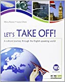 Let's take off! A cultural journey through the english-speaking world. Con CD Audio