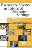 Exemplary Science In Informal Education Settings: Standards-Based Success Stories