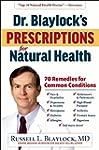 Dr. Blaylock's Prescriptions for Natu...