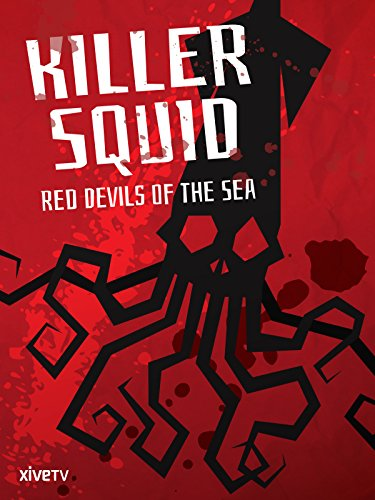 Killer Squid: Red Devils of the Sea