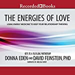 The Energies of Love: Using Energy Medicine to Keep Your Relationship Thriving | Donna Eden,David Feinstein