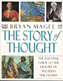 The Story of Thought: The Essential Guide to the History of Western Philosophy (0789444550) by Magee, Bryan