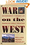 War on the West: Government Tyranny o...