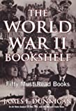 The World War II Bookshelf: 50 Must-Read Books: Fifty Must-Read Books (0806526092) by Dunnigan, James F.