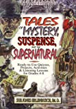 Tales of Mystery, Suspense, and the Supernatural: Ready-To-Use Quizzes, Projects, Activities and Listening Lessons for Grades 4-8