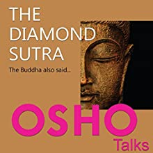 The Diamond Sutra: The Buddha Also Said... Discours Auteur(s) :  OSHO Narrateur(s) :  OSHO