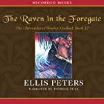 The Raven in the Foregate: The Twelfth Chronicle of Brother Cadfael (       UNABRIDGED) by Ellis Peters Narrated by Patrick Tull