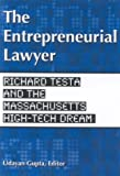 img - for The Entrepreneurial Lawyer: How Testa, Hurwitz & Thibeault Shaped a High-Tech Culture book / textbook / text book