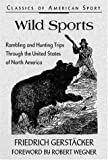 img - for Wild Sports: Rambling and Hunting Trips Through the United States of North America (Classics of American Sport) book / textbook / text book