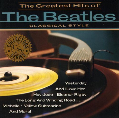 Greatest Hits of the Beatles Classical by Greatest Hits of the Beatles: Classical Style