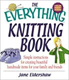 The Everything Knitting Book: Simple Instructions for Creating Beautiful Handmade Items for Your Family and Friends (Everything Series) Crochet and Knitting Book