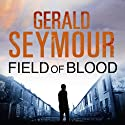 Field of Blood (       UNABRIDGED) by Gerald Seymour Narrated by John O'Mahoney