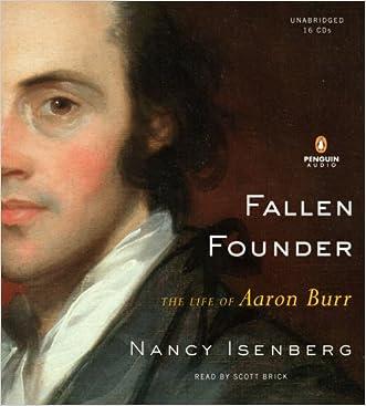 Fallen Founder: The Life of Aaron Burr written by Nancy Isenberg