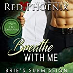 Breathe with Me: Brie's Submission, Volume 12 | Red Phoenix