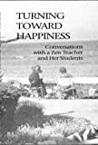 Turning Toward Happiness: Conversations With a Zen Teacher and Her Students (0963078402) by Huber, Cheri
