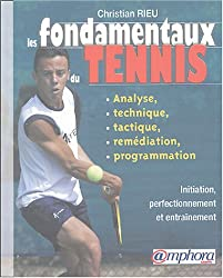 Les fondamentaux du tennis : Analyse, technique, tactique, programmation