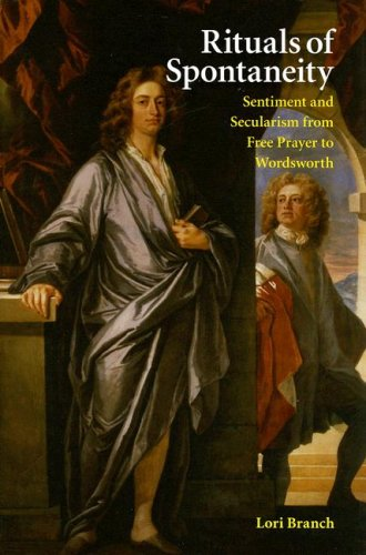 Rituals of Spontaneity: Sentiment and Secularism from Free Prayer to Wordsworth, LORI BRANCH