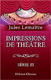 echange, troc Jules Lemaître - Impressions de théâtre: Série 3