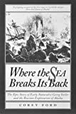Where the Sea Breaks Its Back: The Epic Story of Early Naturalist Georg Steller and the Russian Exploration of Alaska