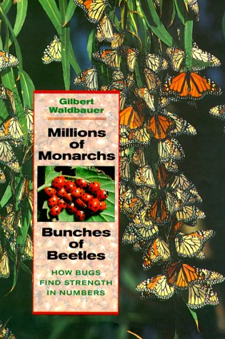Millions of Monarchs, Bunches of Beetles: How Bugs Find Strength in Numbers, Gilbert Waldbauer