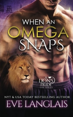 When An Omega Snaps (A Lion's Pride) (Volume 3)