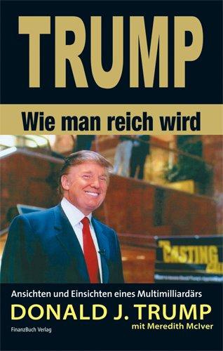 Trump Donald J., Wie man reich wird.