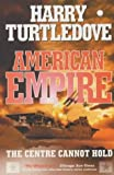 American Empire: The Centre Cannot Hold (0340820128) by Turtledove, Harry