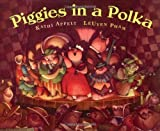 Piggies in a Polka (0152164839) by Appelt, Kathi