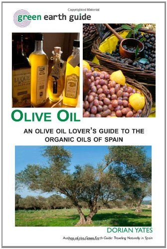 Olive Oil: An Olive Oil Lover's Guide to the Organic Oils of Spain