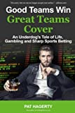 img - for Good Teams Win, Great Teams Cover: An Underdog's Tale of Life, Gambling and Sharp Sports Betting book / textbook / text book