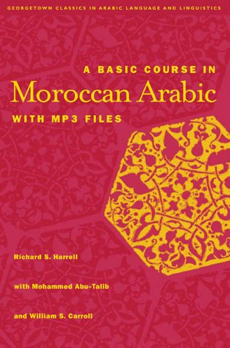 A Basic Course in Moroccan Arabic with MP3 Files (Georgetown Classics in Arabic Languages and Linguistics) (Arabic Editi
