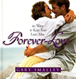 Forever Love: 119 Ways to Keep Your Love Alive (0849954495) by Smalley, Gary