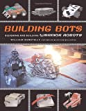 Building Bots: Designing and Building Warrior Robots (1556524595) by William Gurstelle